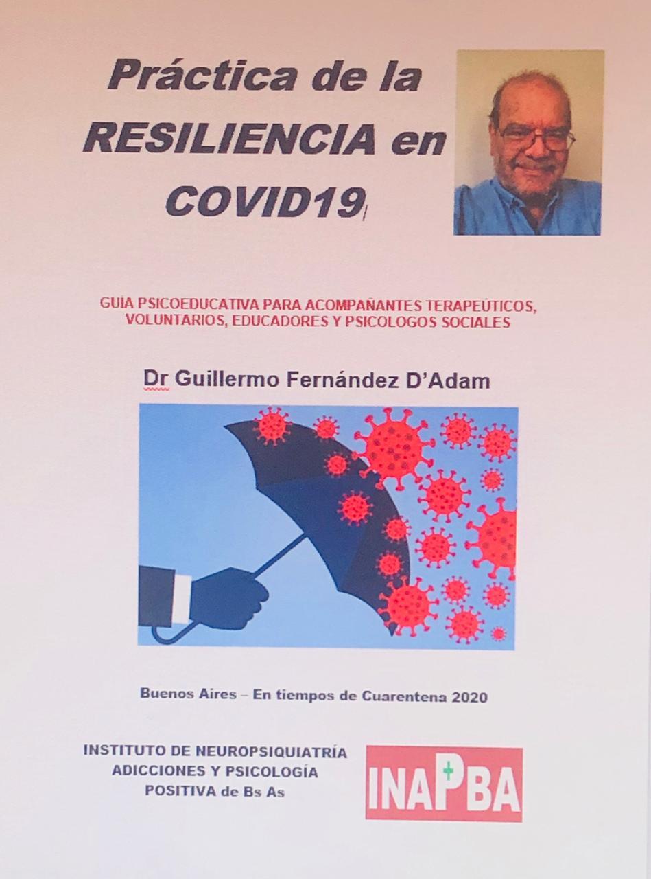 PRACTICA DE LA RESILIENCIA EN COVID19 POR GUILLERMO FERNANDEZ Médico Especialista en Adicciones y Psiquiatría.